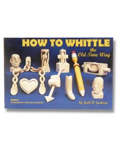 How to Whittle the Old Time Way by Jack D. Jackson