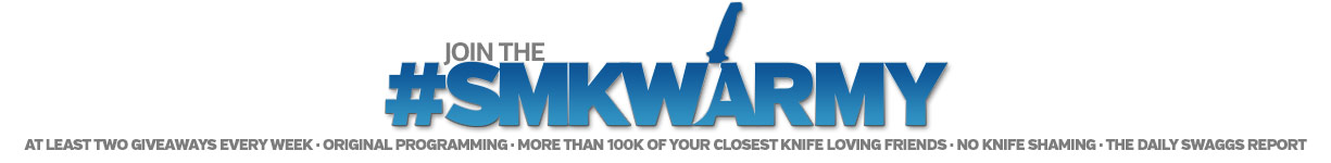 Join the #SMKWarmy - At Least Two Giveaways Every Week, Original Programming, More than 100K of Your Closest Knife Loving Friends,  No Knife Shaming, The Daily Swaggs Report.