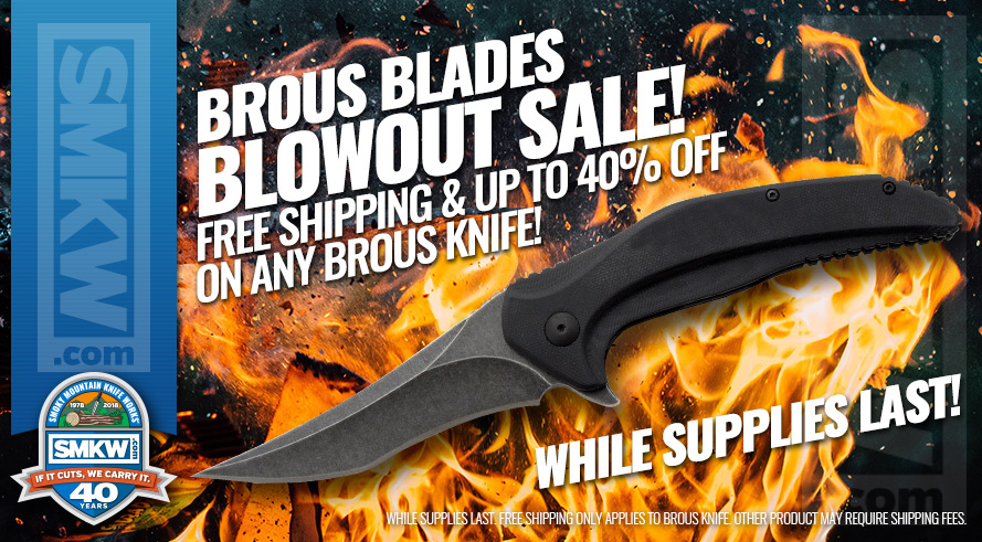 Massive Brous Blades Blowout Sale! Up to 40% Off and Free Shipping on Brous Knives. Web Only. Offer Only Applies to Brous Knives.