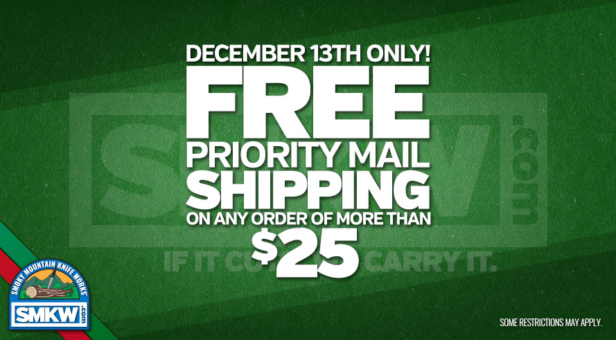 Free Priority Mail Shipping on Orders of $25 or More! Web Only. Valid for US 48 Contiguous States Only. Not Valid Orders with Ammo or Flammables. Bulk Rates May Apply. Offer ends Dec 14th at 8am EST.