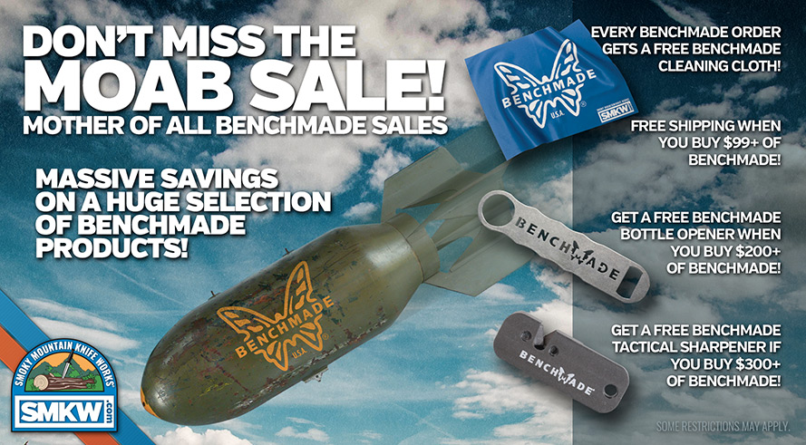MOAB Sale - Mother Of All Benchmade Sales - All Benchmade purchases receive a free Benchmade cleaning cloth, Benchmade purchases over $99 ship free and receive a cleaning cloth, Benchmade purchases of $200 or more receive a free Benchmade bottle opener, ship free, and  receive a cleaning cloth, and Benchmade purchases of $300 or more receive a free Benchmade tactical sharpener, bottle opener, ship free, and receive a cleaning cloth. Limit 1 of each free item per order. While supplies last. Web only. Not valid with other offers. Free shipping only applies to Benchmade products, and is only valid for the 48 contintental US States.