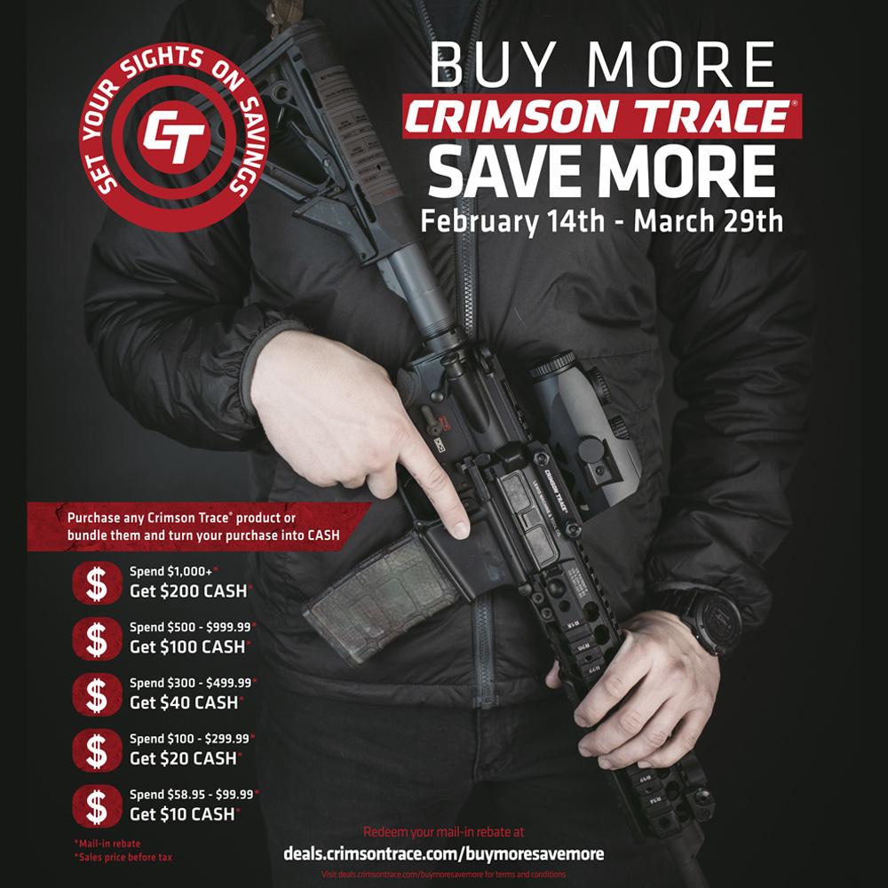 Crimson Trace Buy More Save More Mail-in Rebate. See https://rapid-rebates.com/crimsontracerebates for details. *Extended through 4/30/2020.