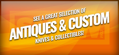 Don't Miss Out On Our Antique and Custom Knives. These Knives are rare and quantities are limited!